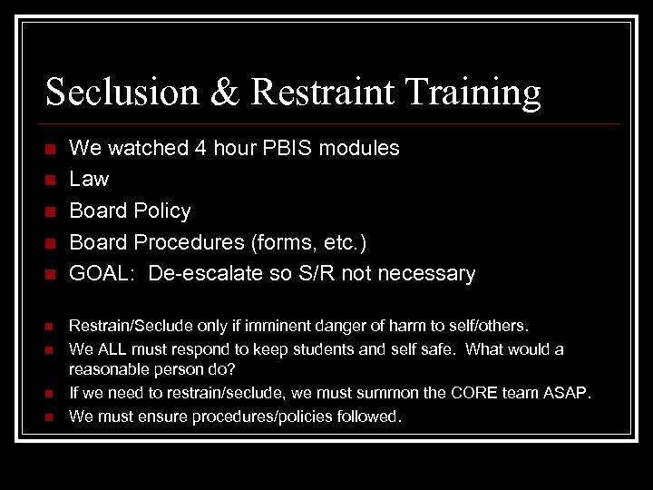 Seclusion & Restraint Training n n n n n We watched 4 hour PBIS