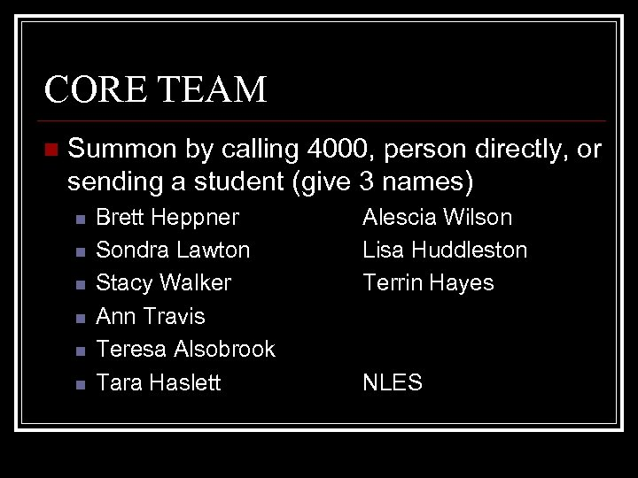 CORE TEAM n Summon by calling 4000, person directly, or sending a student (give