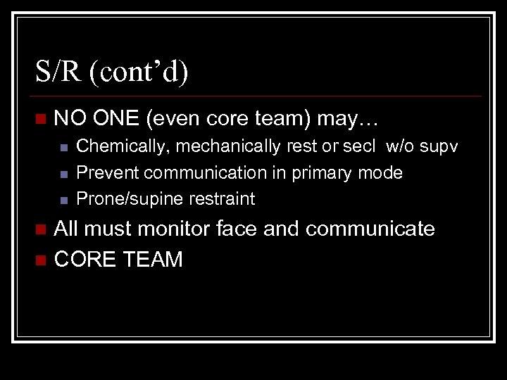 S/R (cont'd) n NO ONE (even core team) may… n n n Chemically, mechanically