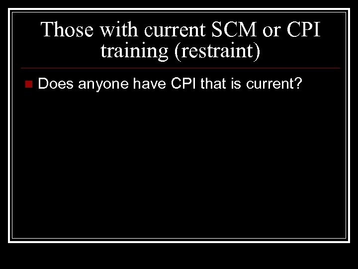 Those with current SCM or CPI training (restraint) n Does anyone have CPI that