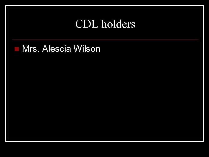 CDL holders n Mrs. Alescia Wilson