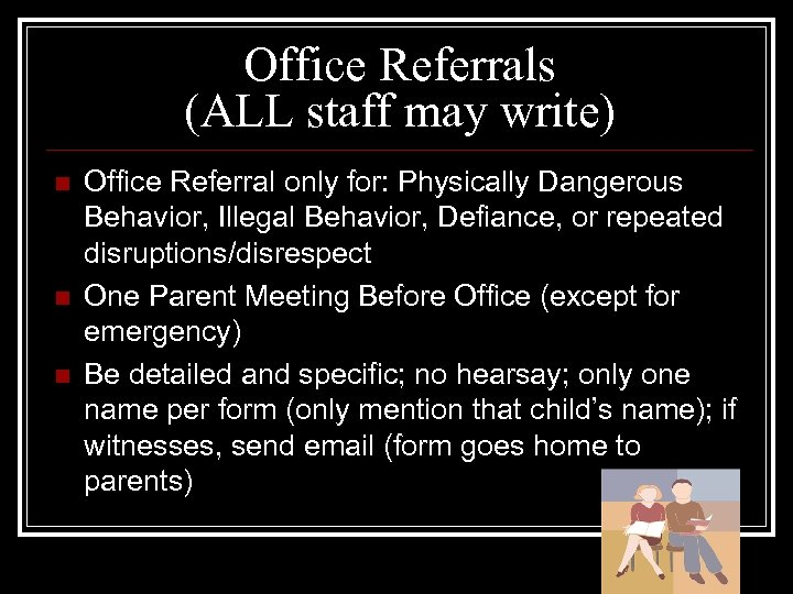 Office Referrals (ALL staff may write) n n n Office Referral only for: Physically