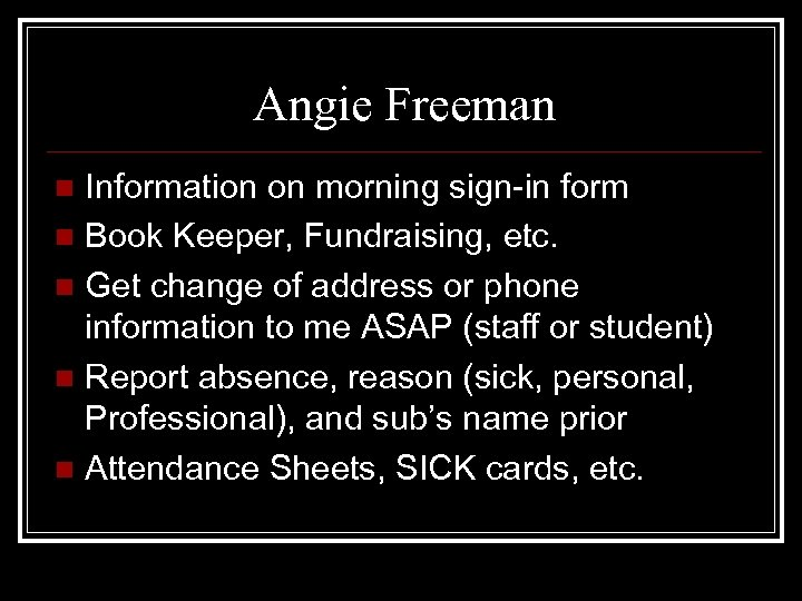 Angie Freeman Information on morning sign-in form n Book Keeper, Fundraising, etc. n Get