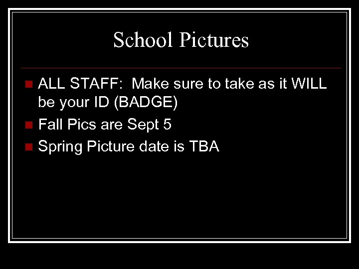 School Pictures ALL STAFF: Make sure to take as it WILL be your ID