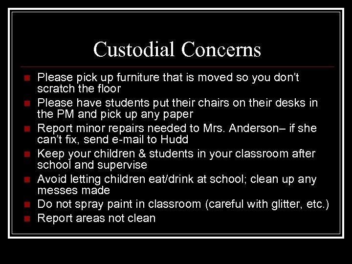 Custodial Concerns n n n n Please pick up furniture that is moved so