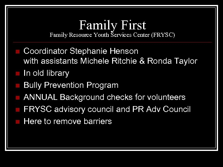 Family First Family Resource Youth Services Center (FRYSC) n n n Coordinator Stephanie Henson