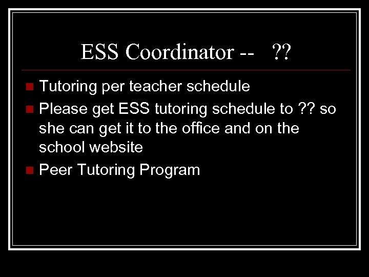 ESS Coordinator -- ? ? Tutoring per teacher schedule n Please get ESS tutoring