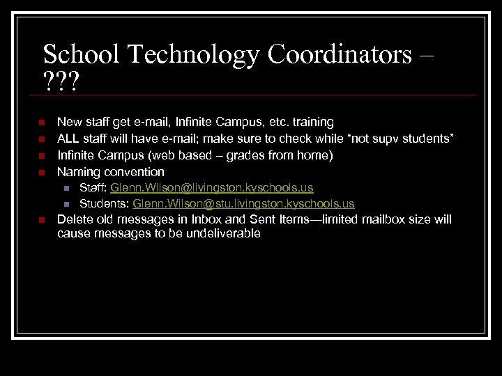 School Technology Coordinators – ? ? ? n n New staff get e-mail, Infinite