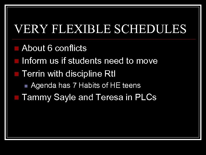 VERY FLEXIBLE SCHEDULES About 6 conflicts n Inform us if students need to move