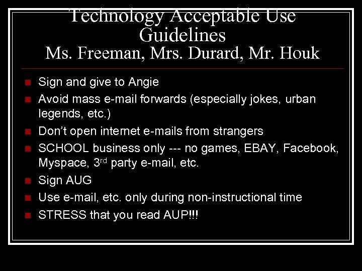Technology Acceptable Use Guidelines Ms. Freeman, Mrs. Durard, Mr. Houk n n n n
