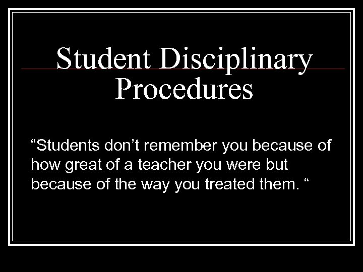 """Student Disciplinary Procedures """"Students don't remember you because of how great of a teacher"""