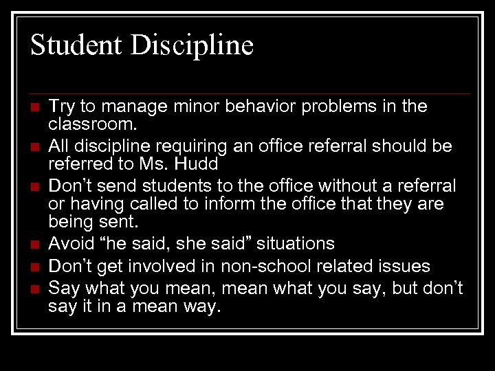 Student Discipline n n n Try to manage minor behavior problems in the classroom.