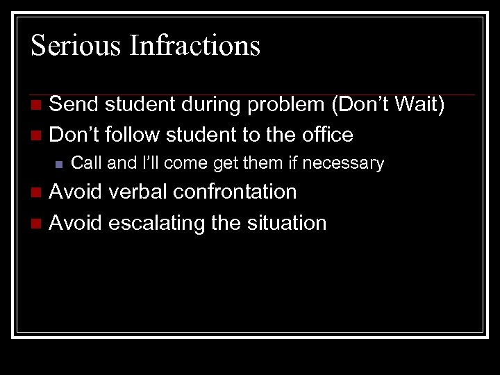 Serious Infractions Send student during problem (Don't Wait) n Don't follow student to the