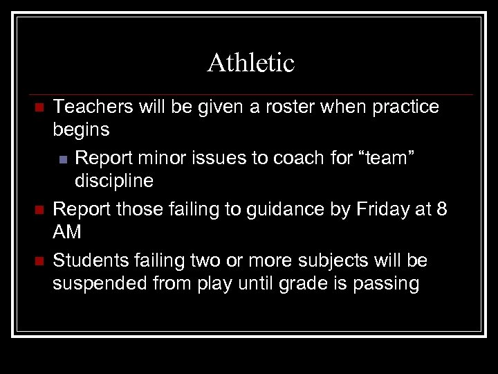 Athletic n n n Teachers will be given a roster when practice begins n