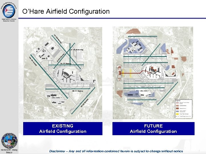 O'Hare Airfield Configuration EXISTING Airfield Configuration FUTURE Airfield Configuration Disclaimer – Any and all