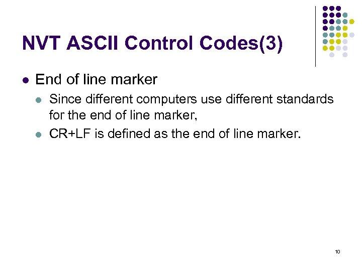NVT ASCII Control Codes(3) l End of line marker l l Since different computers