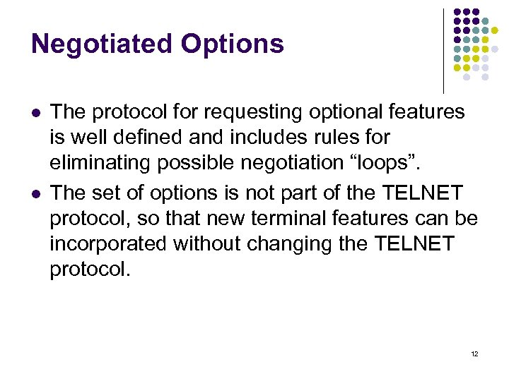 Negotiated Options l l The protocol for requesting optional features is well defined and