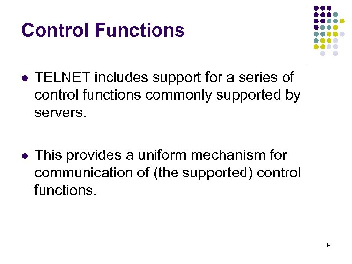 Control Functions l TELNET includes support for a series of control functions commonly supported