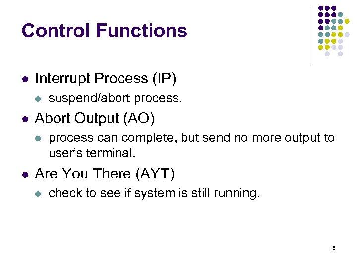 Control Functions l Interrupt Process (IP) l l Abort Output (AO) l l suspend/abort
