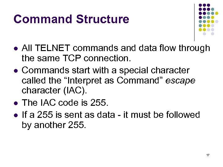 Command Structure l l All TELNET commands and data flow through the same TCP