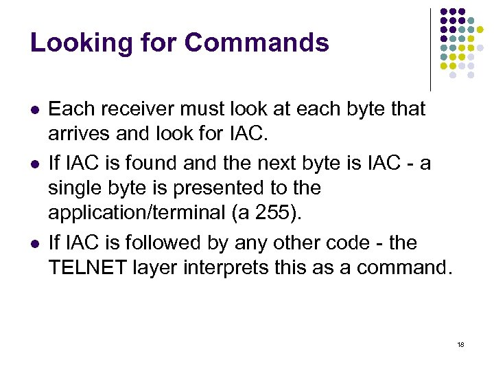 Looking for Commands l l l Each receiver must look at each byte that