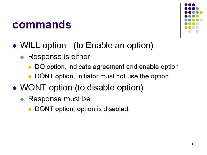 commands l WILL option (to Enable an option) l Response is either l l