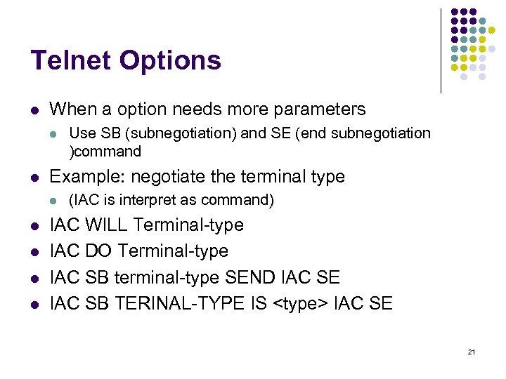 Telnet Options l When a option needs more parameters l l Example: negotiate the