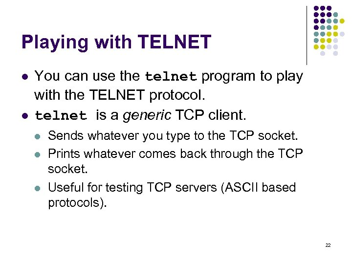 Playing with TELNET l l You can use the telnet program to play with