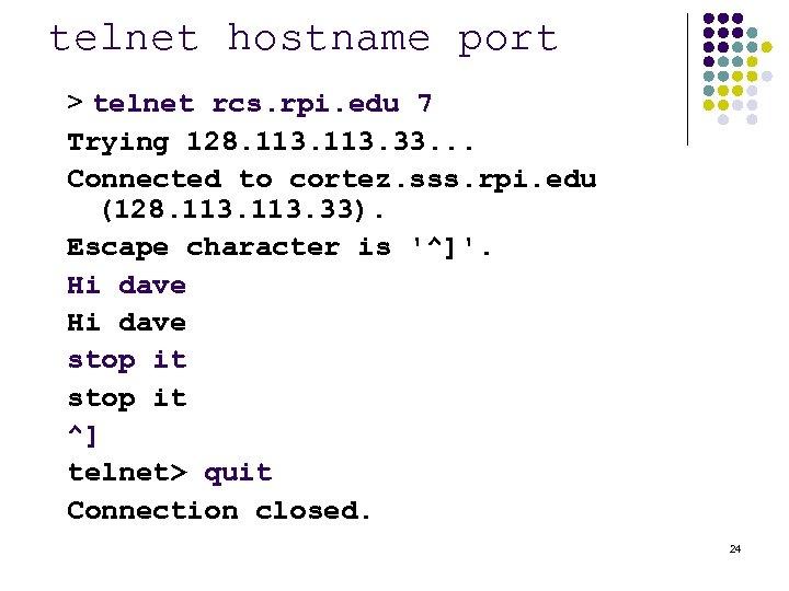 telnet hostname port > telnet rcs. rpi. edu 7 Trying 128. 113. 33. .