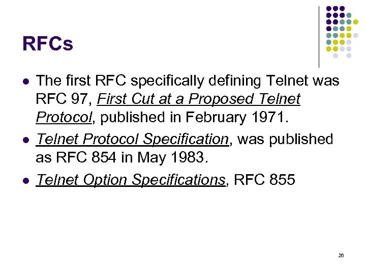 RFCs l l l The first RFC specifically defining Telnet was RFC 97, First