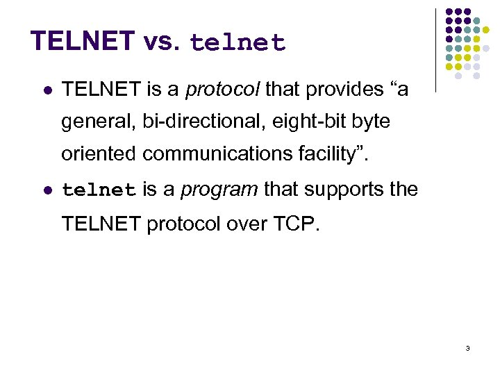 """TELNET vs. telnet l TELNET is a protocol that provides """"a general, bi-directional, eight-bit"""