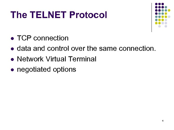 The TELNET Protocol l l TCP connection data and control over the same connection.