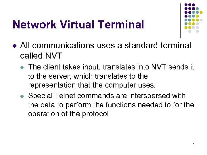Network Virtual Terminal l All communications uses a standard terminal called NVT l l
