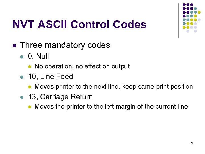 NVT ASCII Control Codes l Three mandatory codes l 0, Null l l 10,