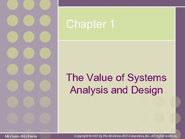 Chapter 1 The Value of Systems Analysis and Design Mc. Graw-Hill/Irwin Copyright © 2007