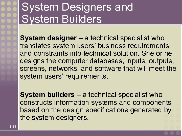 System Designers and System Builders System designer – a technical specialist who translates system