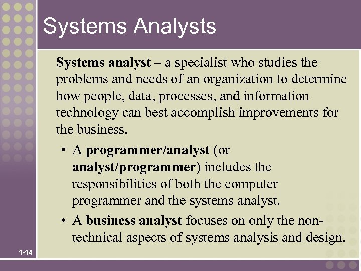 Systems Analysts Systems analyst – a specialist who studies the problems and needs of