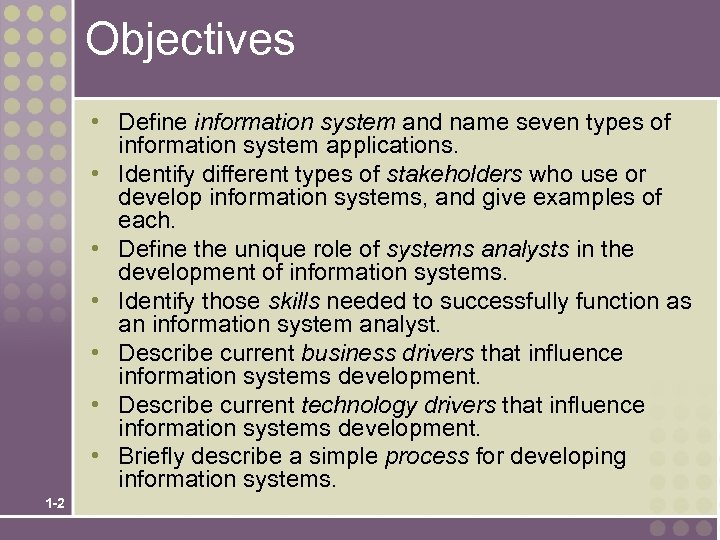 Objectives • Define information system and name seven types of information system applications. •