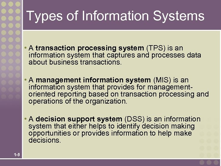 Types of Information Systems • A transaction processing system (TPS) is an information system