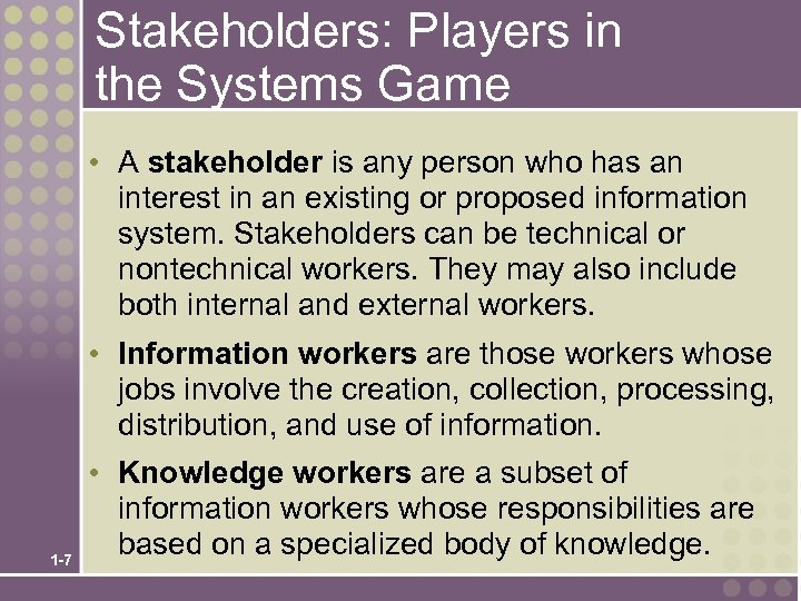 Stakeholders: Players in the Systems Game • A stakeholder is any person who has