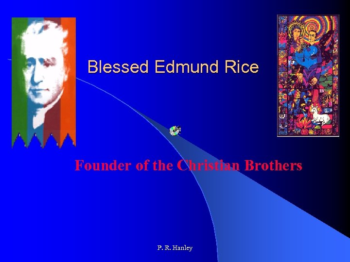 Blessed Edmund Rice Founder of the Christian Brothers P. R. Hanley