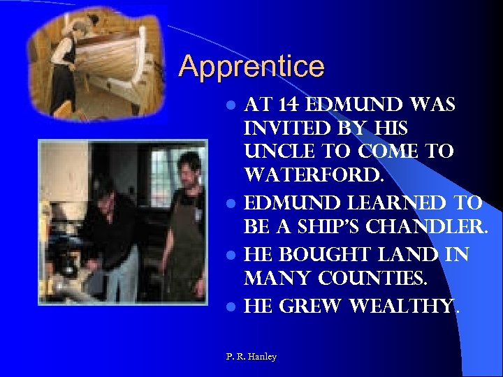 Apprentice At 14 Edmund was invited by his uncle to come to Waterford. l