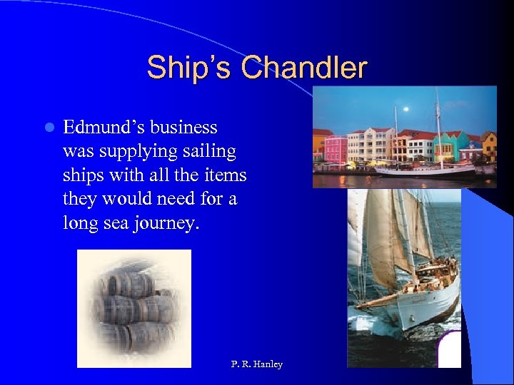 Ship's Chandler l Edmund's business was supplying sailing ships with all the items they