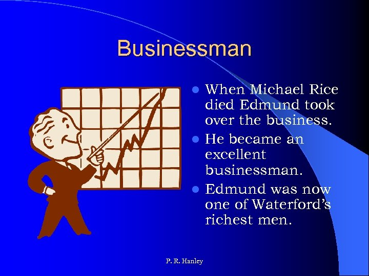 Businessman When Michael Rice died Edmund took over the business. l He became an