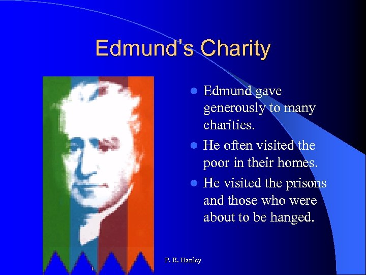 Edmund's Charity Edmund gave generously to many charities. l He often visited the poor