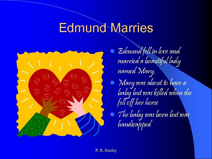 Edmund Marries Edmund fell in love and married a beautiful lady named Mary. l