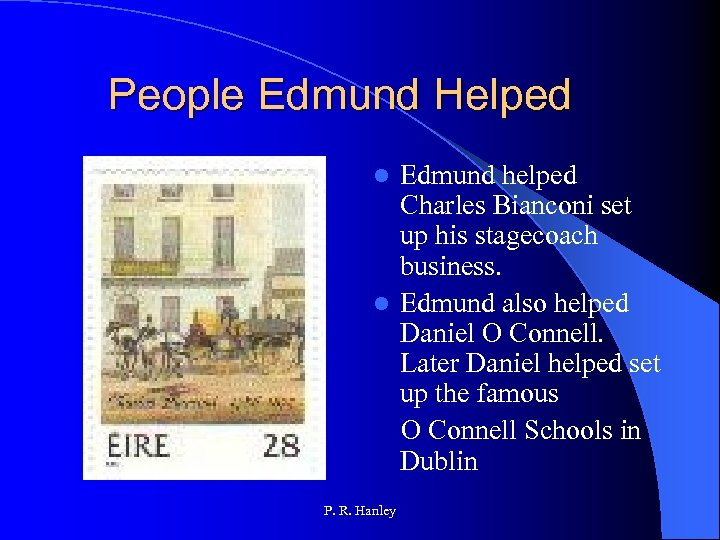 People Edmund Helped Edmund helped Charles Bianconi set up his stagecoach business. l Edmund