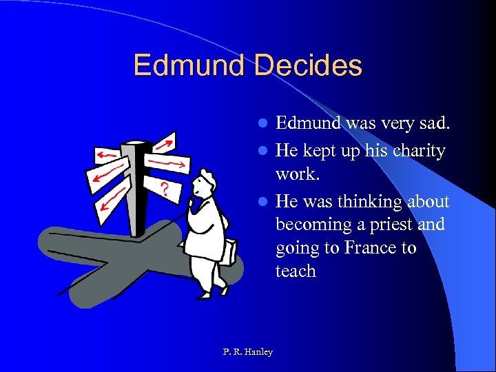 Edmund Decides Edmund was very sad. l He kept up his charity work. l