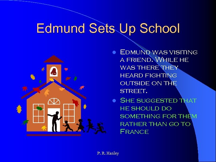 Edmund Sets Up School Edmund was visiting a friend. While he was there they