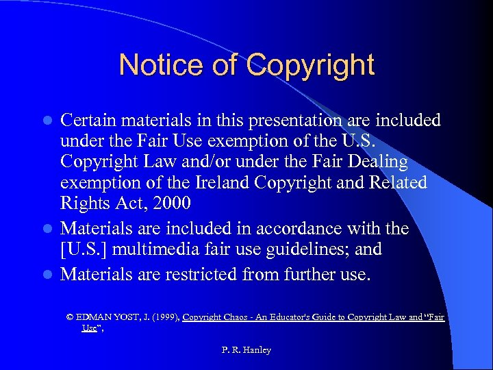 Notice of Copyright Certain materials in this presentation are included under the Fair Use